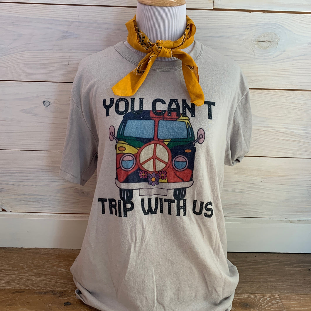 You Can't Trip With Us Tee