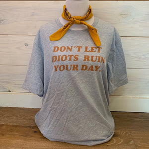 Don't Let Idiots Ruin Your Day Tee