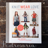 Knit Wear Love. Foolproof Instructions for Knitting Your Best-Fitting Sweaters Ever in the Styles You Love to Wear