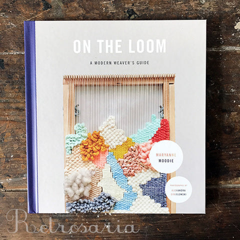 On the Loom - A modern Weaver's Guide