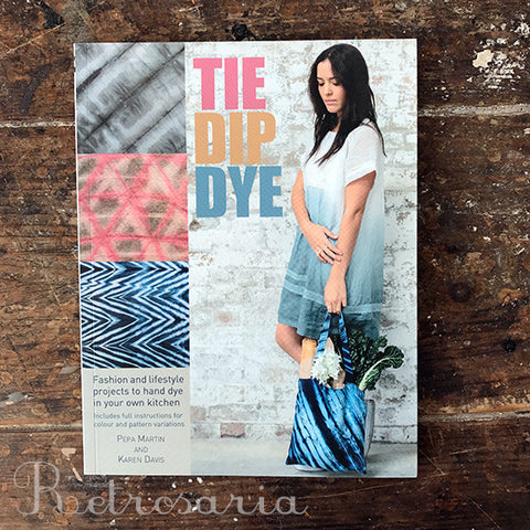 Tie Dip Dye. 25 fashion and lifestyle projects to hand dye