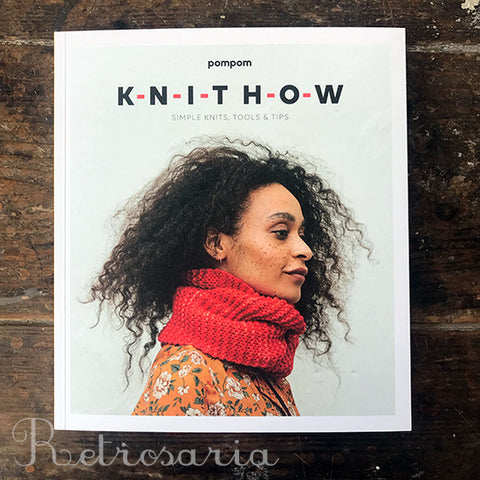 Knit How. Simple Knits, Tools & Tips