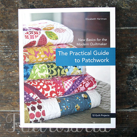 Practical Guide To Patchwork. New basics for the modern quiltmaker