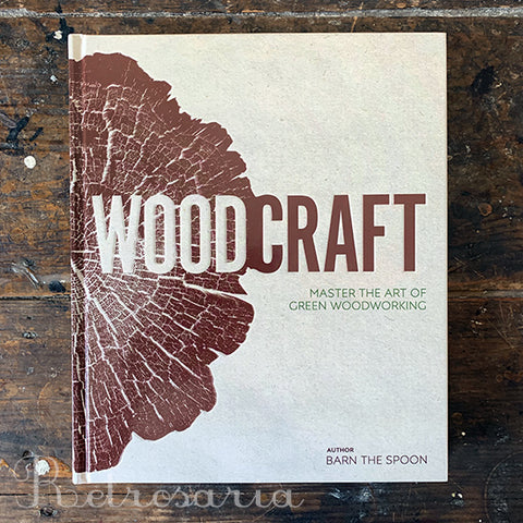 Wood Craft. Master the Art of Green Woodworking
