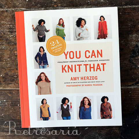 You Can Knit That - Foolproof Instructions for Fabulous Sweaters