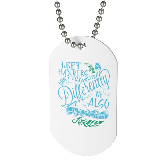 Accessories - Left Handers Don't Just Write Differently, We Also Think Differently Dog Tag