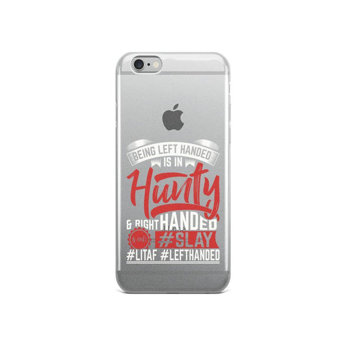 Being Left Handed Is In Hunty IPhone Case