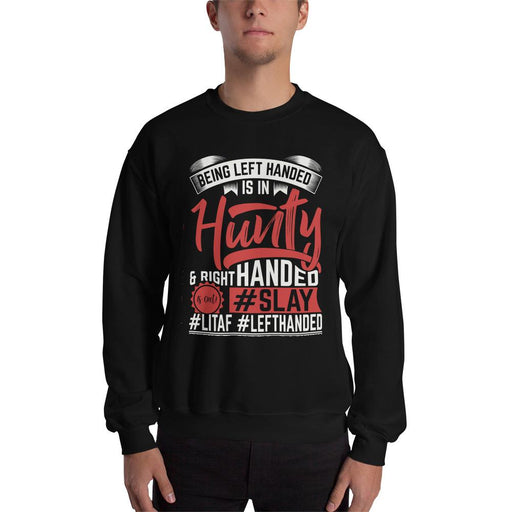 Being Left Handed Is In Hunty Unisex Sweatshirt