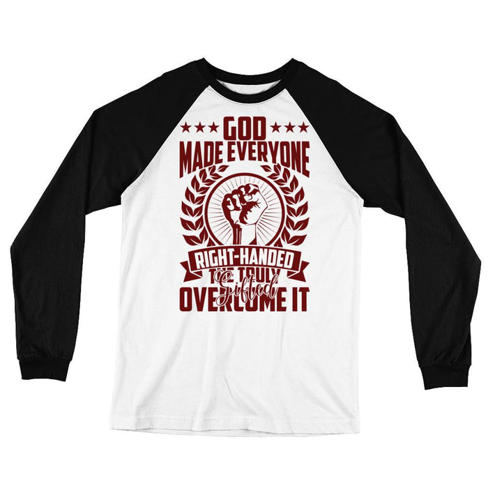 God Made Everyone Right Handed Unisex Long Sleeve Baseball T-Shirt