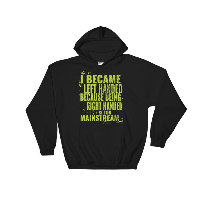 I Became Left Handed Because Being Right Handed Is Too Mainstream Hooded Sweatshirt