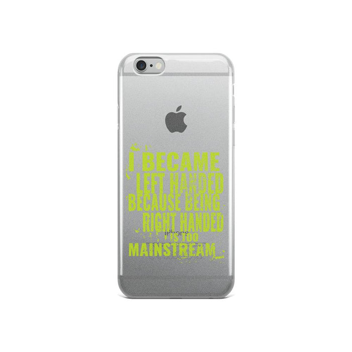 I Became Left Handed Because Being Right Handed Is Too Mainstream IPhone Case