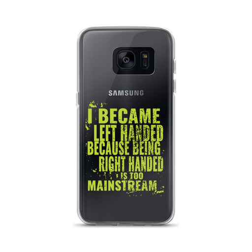 I Became Left Handed Because Being Right Handed Is Too Mainstream Samsung Case