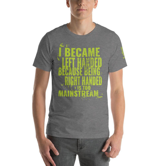 I Became Left Handed Because Being Right Handed Is Too Mainstream Short-Sleeve Unisex T-Shirt | Branded Left Sleeve