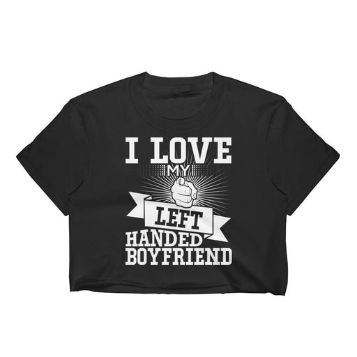 I Love My Left Handed Boyfriend Women's Crop Top