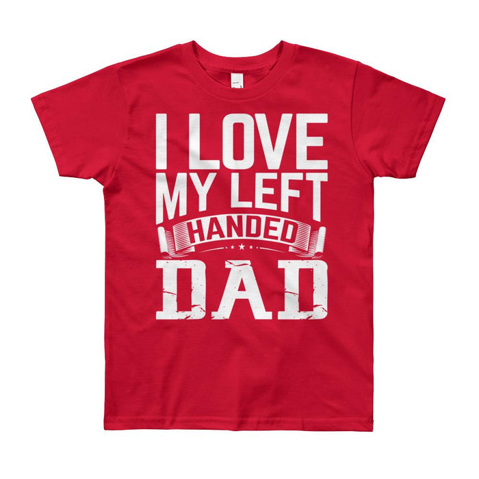 I Love My Left Handed Dad Kids/Youth Short Sleeve T-Shirt