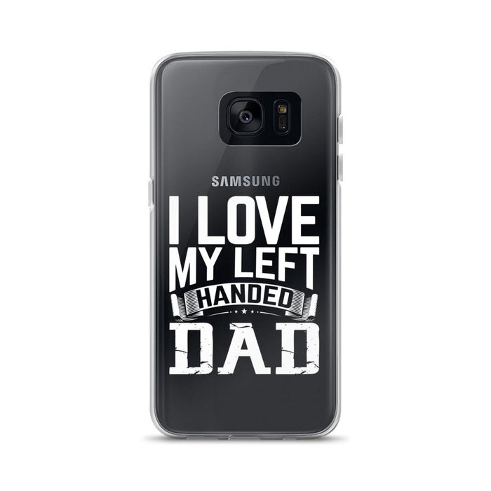 I Love My Left Handed Dad Samsung Case