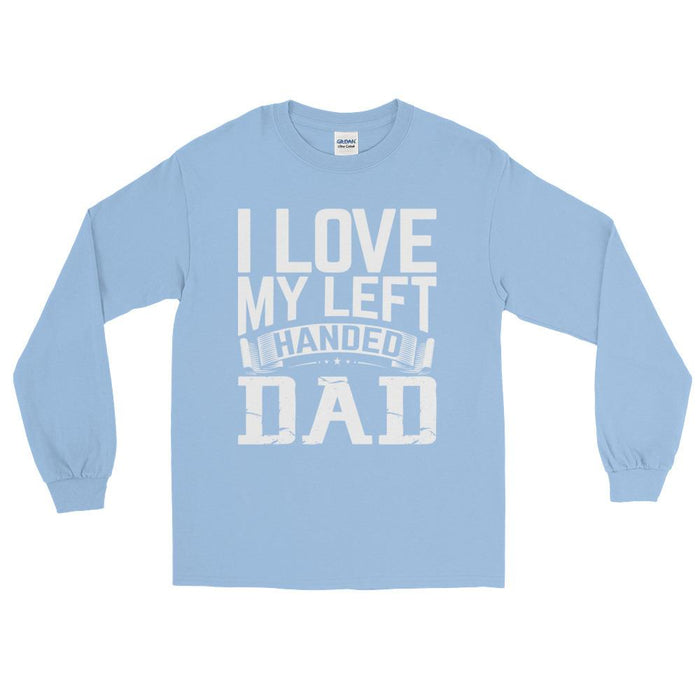 I Love My Left Handed Dad Unisex Long Sleeve T-Shirt