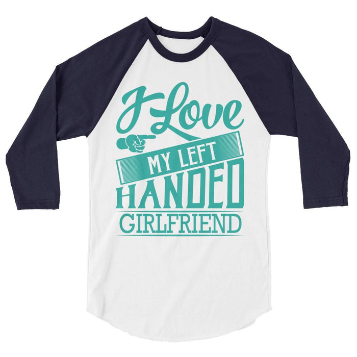 I Love My Left Handed Girlfriend 3/4 Sleeve Raglan Shirt