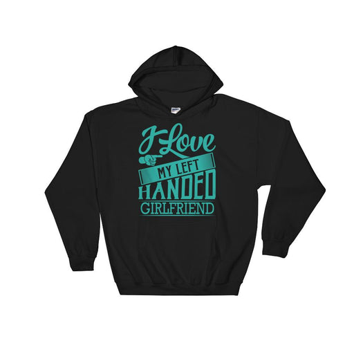 I Love My Left Handed Girlfriend Unisex Hooded Sweatshirt