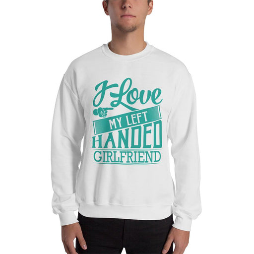 I Love My Left Handed Girlfriend Unisex Sweatshirt