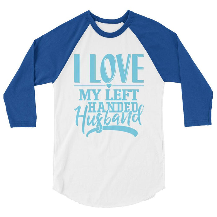 I Love My Left Handed Husband 3/4 Sleeve Raglan Shirt