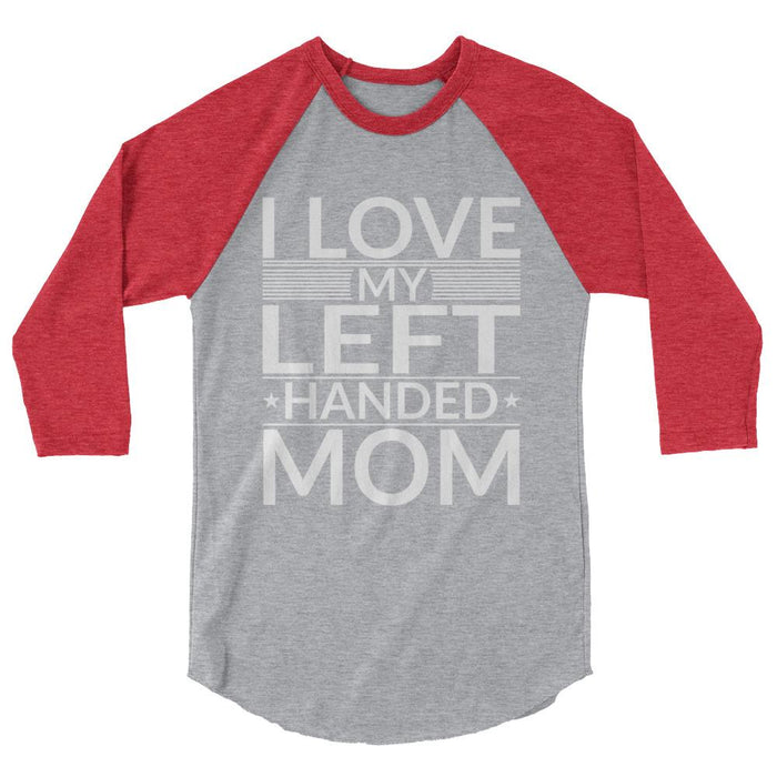 I Love My Left Handed Mom 3/4 Sleeve Raglan Shirt
