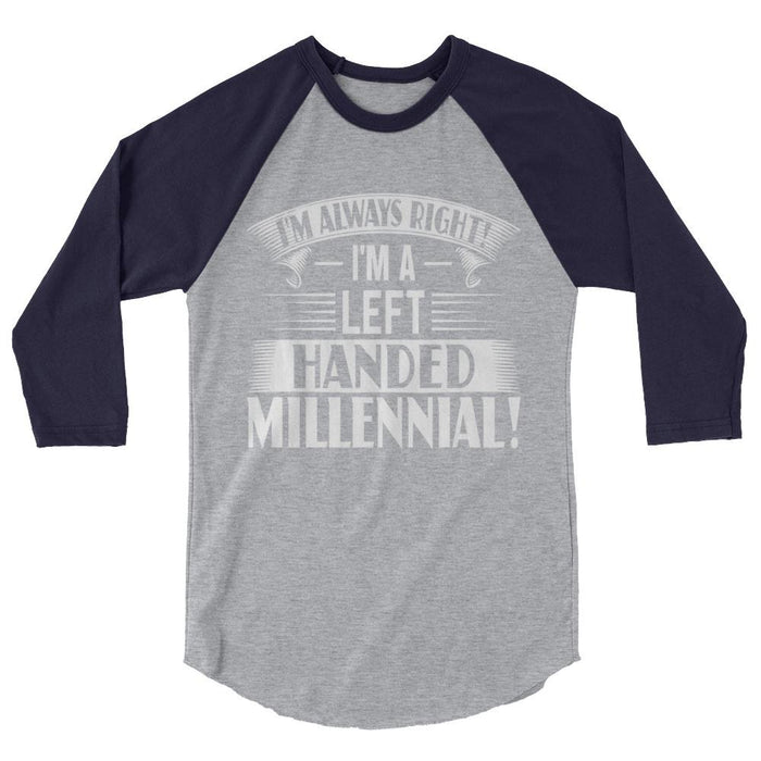 I'm Always Right!  I'm A Left Handed Millennial 3/4 Sleeve Raglan Shirt