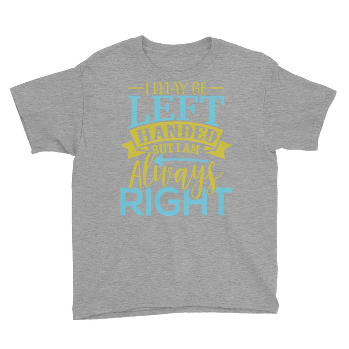 I May Be Left Handed But I Am Always Right Boy's T-Shirt