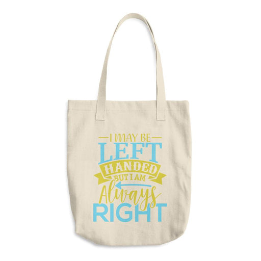 I May Be Left Handed But I Am Always Right Cotton Tote Bag