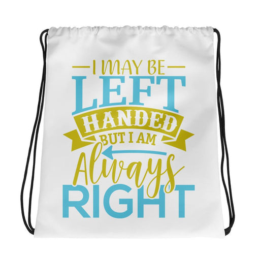 I May Be Left Handed But I Am Always Right Drawstring Bag