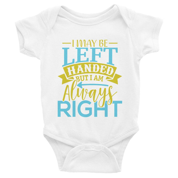 I May Be Left Handed But I Am Always Right Infant Bodysuit