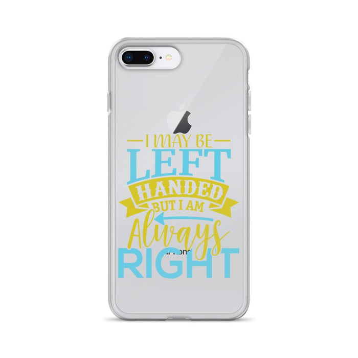 I May Be Left Handed But I Am Always Right IPhone Case