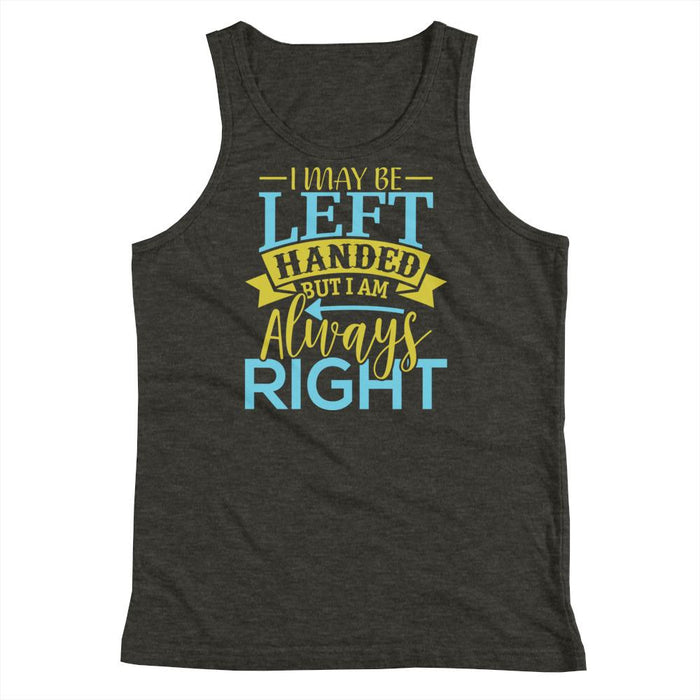 I May Be Left Handed But I Am Always Right Kids Youth Tank Top