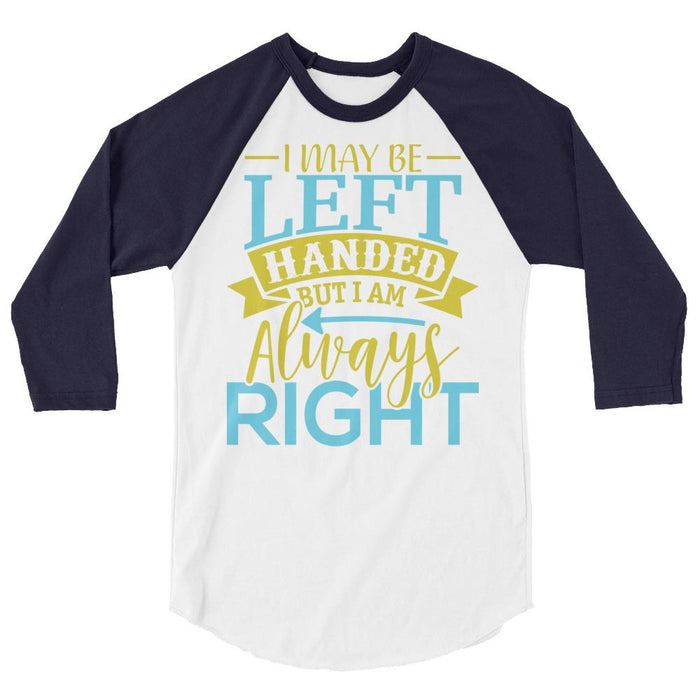 I May Be Left Handed But I Am Always Right Raglan Baseball Shirt