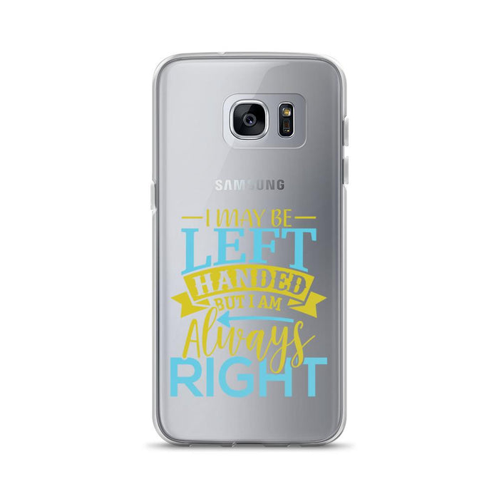 I May Be Left Handed But I Am Always Right Samsung Case