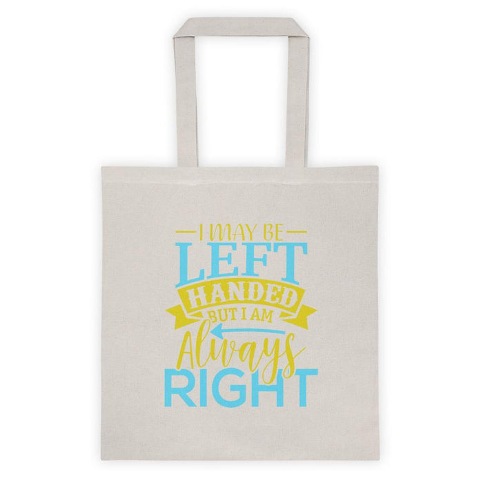 I May Be Left Handed But I Am Always Right Tote Bag