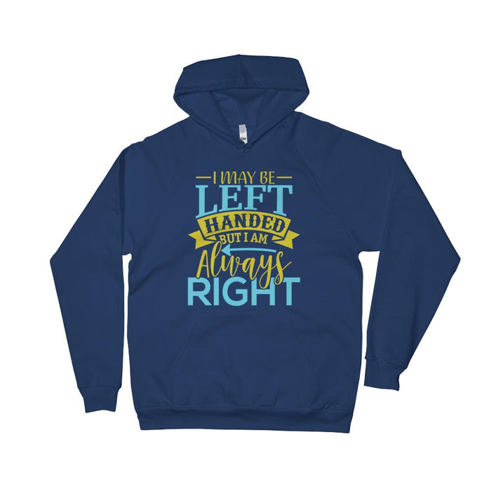 I May Be Left Handed But I Am Always Right Unisex Fleece Hoodie