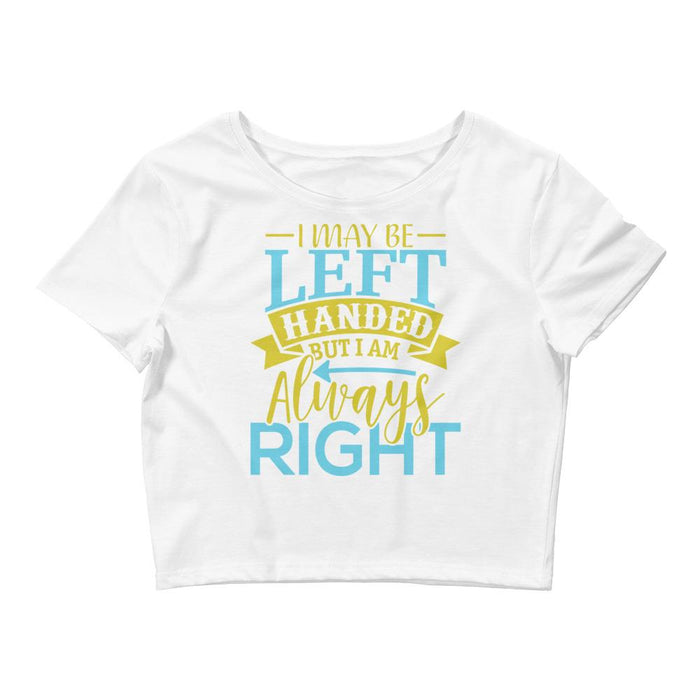 I May Be Left Handed But I Am Always Right Women's Crop Tee