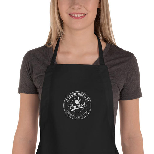 If You're Not Left Handed Something Isn't Right Embroidered Apron | Black