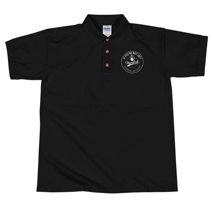 If You're Not Left Handed Something Isn't Right Men's Polo Shirt | Left Chest Embroidery | Black