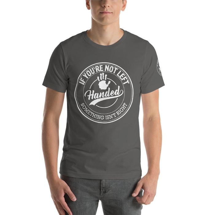 If You're Not Left Handed Something Isn't Right Short-Sleeve Unisex T-Shirt | Branded Left Sleeve