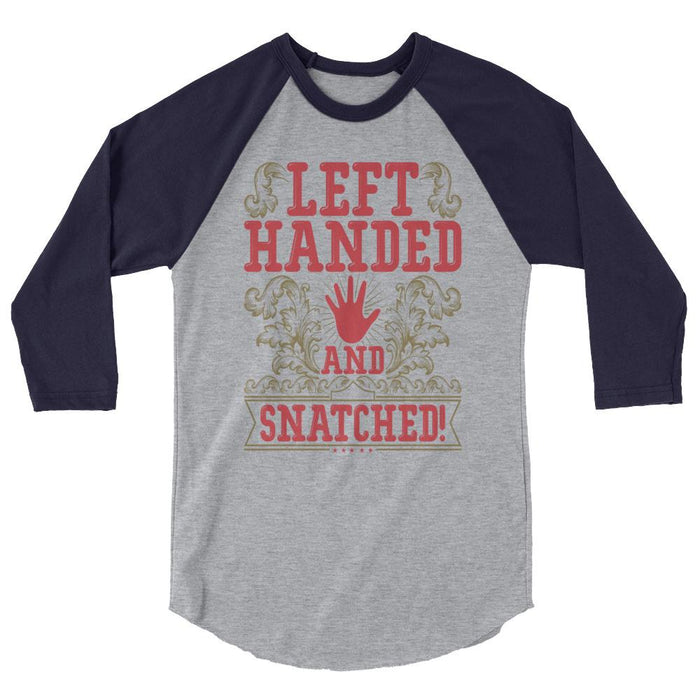 Left Handed And Snatched! 3/4 Sleeve Raglan Shirt