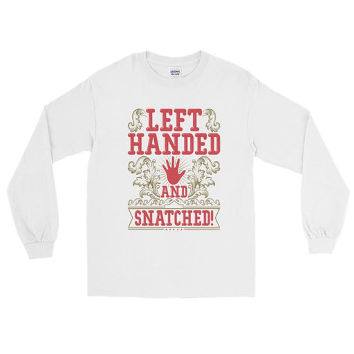 Left Handed And Snatched! Unisex Long Sleeve T-Shirt