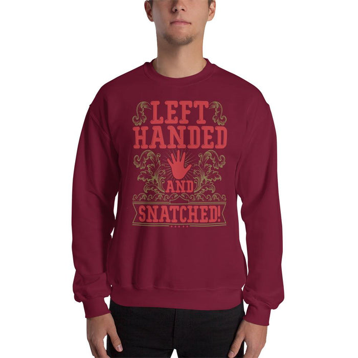 Left Handed And Snatched! Unisex Sweatshirt