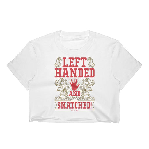 Left Handed And Snatched! Women's Crop Top