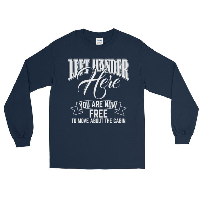 Left Hander Here You Are Now Free To Move About The Cabin Unisex Long Sleeve T-Shirt