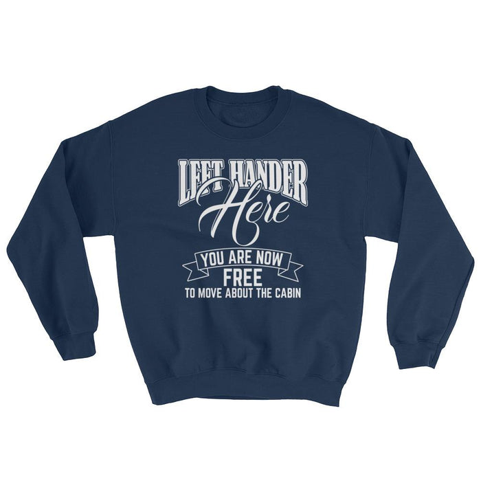 Left Hander Here You Are Now Free To Move About The Cabin Unisex Sweatshirt