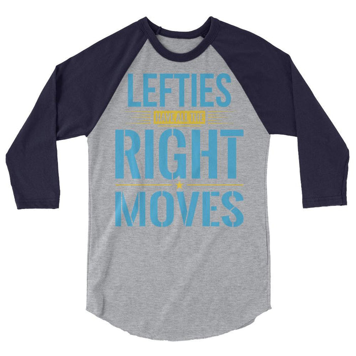 Lefties Have All The Right Moves 3/4 Sleeve Raglan Shirt