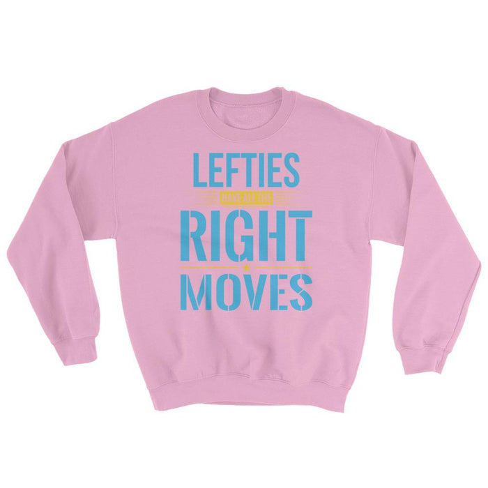 Lefties Have All The Right Moves Unisex Sweatshirt