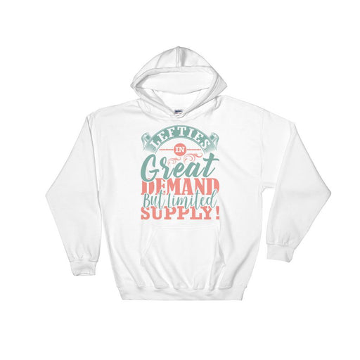 Lefties In Great Demand But Limited Supply Unisex Hooded Sweatshirt
